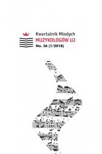Kwartalnik Młodych Muzykologów UJ, 2018/9, Issue 36 (1/2018)