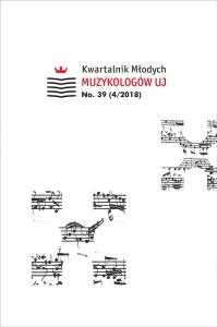 Kwartalnik Młodych Muzykologów UJ, 2018/12, Issue 39 (4/2018)