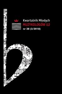 Kwartalnik Młodych Muzykologów UJ, 2018/12, Numer 39 (4/2018)
