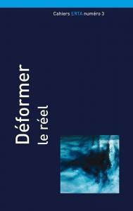 Cahiers ERTA, 2013/6, Numéro 3 Déformer le réel