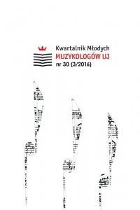 Kwartalnik Młodych Muzykologów UJ, 2016/8, Issue 30 (3/2016)