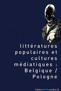 Cahiers ERTA, 2017/12, Numéro 12 Littératures populaires et cultures médiatiques: Belgique / Pologne