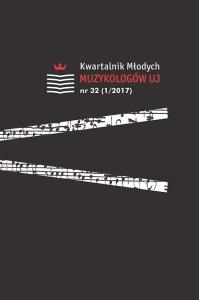 Kwartalnik Młodych Muzykologów UJ, 2017/12, Numer 32 (1/2017)