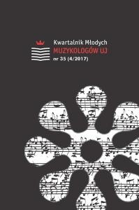 Kwartalnik Młodych Muzykologów UJ, 2017/12, Numer 35 (4/2017)