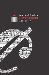 Kwartalnik Młodych Muzykologów UJ, 2017/12, Numer 33 (2/2017)