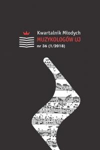 Kwartalnik Młodych Muzykologów UJ, 2018/4, Numer 36 (1/2018)
