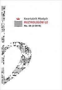 Kwartalnik Młodych Muzykologów UJ, 2018/11, Issue 38 (3/2018)