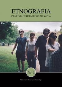 Etnografia. Praktyki, Teorie, Doświadczenia, 2018/10, Numer 4/2018