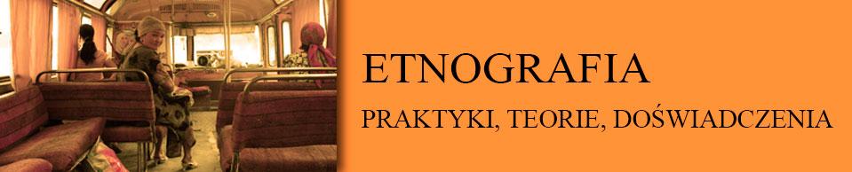 Etnografia. Praktyki, Teorie, Doświadczenia, 2016/1, Antropologia: metoda, teoria, doświadczenie osobiste